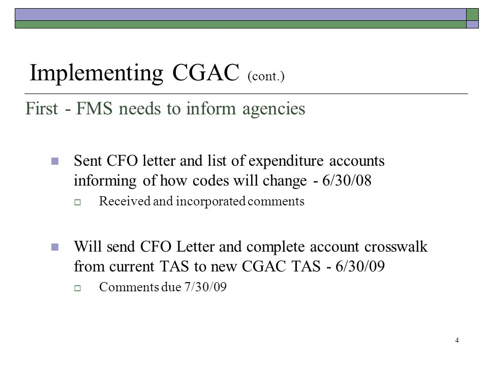 5 Implementing CGAC (cont.) Second - FMS needs to Move Agencies to new Department Regular Codes The following agencies will start to use their new 2 digit Agency Identifier and some Main accounts in support of moving to the new Common Government- wide Accounting Classification (CGAC) structure [www.fsio.gov] 3 digit agency identifier code:  Treasury Managed Trust Funds – April 13, 2009  Legislative: January – March 2010 [possible new main accounts]  International Assistant Programs (IAP): January – March 2010 [possible new main accounts]