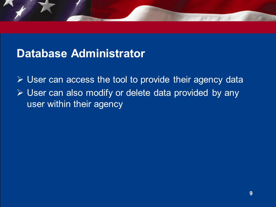 Database Administrator  User can access the tool to provide their agency data  User can also modify or delete data provided by any user within their