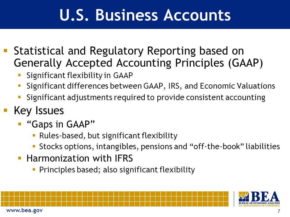 www.bea.gov 7 U.S. Business Accounts  Statistical and Regulatory Reporting based on Generally Accepted Accounting Principles (GAAP)  Significant fle