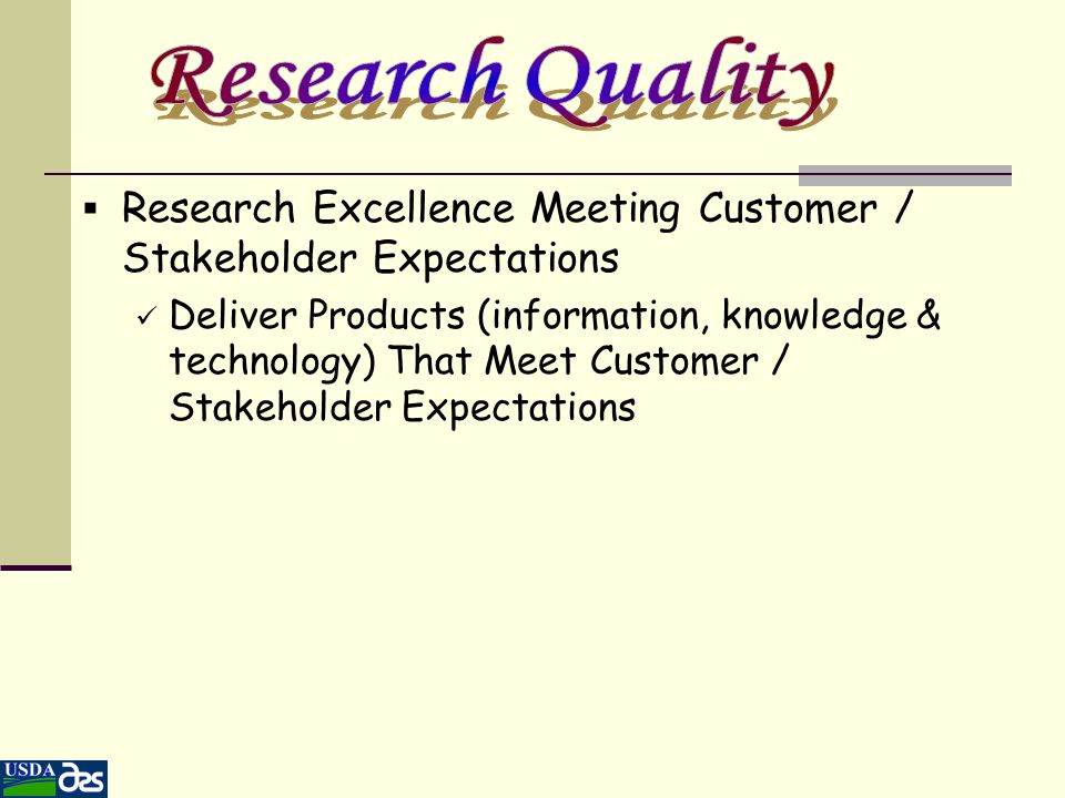  Research Excellence Meeting Customer / Stakeholder Expectations Deliver Products (information, knowledge & technology) That Meet Customer / Stakehol