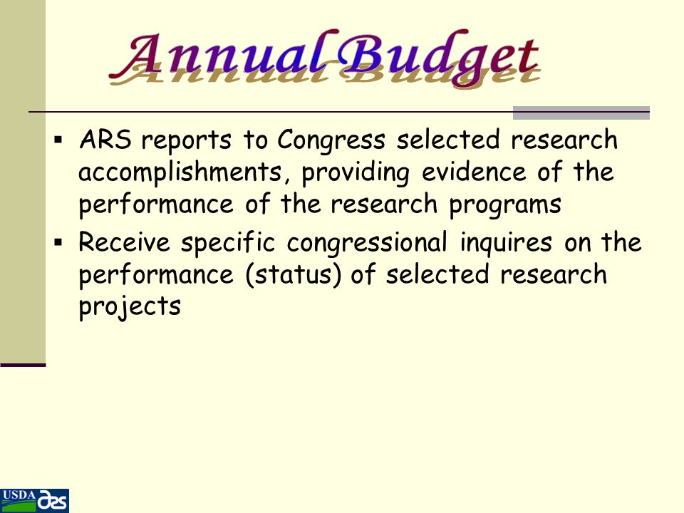  ARS reports to Congress selected research accomplishments, providing evidence of the performance of the research programs  Receive specific congres