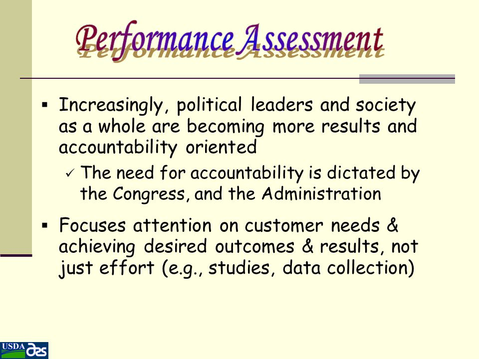  Increasingly, political leaders and society as a whole are becoming more results and accountability oriented The need for accountability is dictated