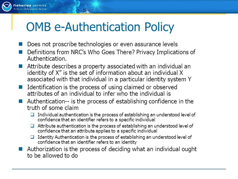 OMB e-Authentication Policy Does not proscribe technologies or even assurance levels Definitions from NRC's Who Goes There.