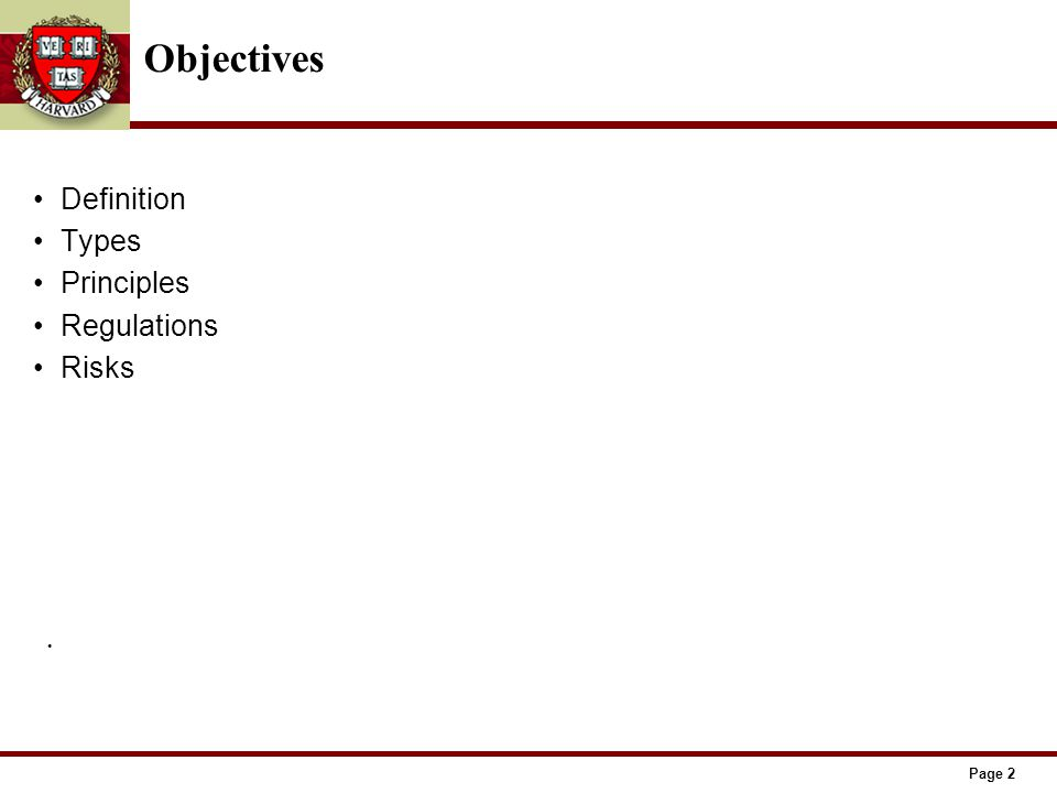Page 2 Objectives Definition Types Principles Regulations Risks.