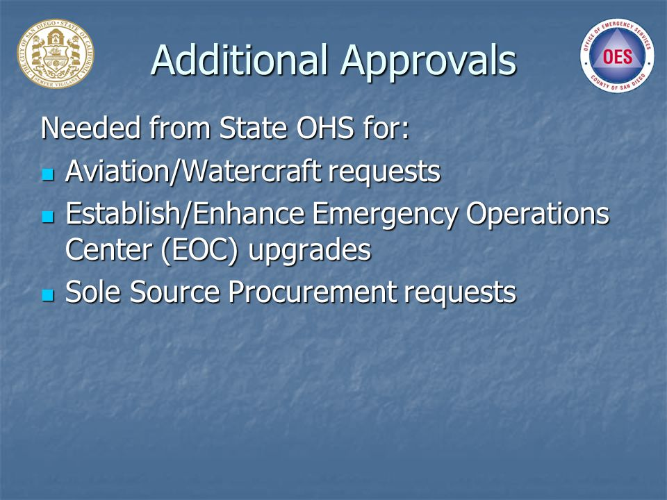 Additional Approvals Needed from State OHS for: Aviation/Watercraft requests Aviation/Watercraft requests Establish/Enhance Emergency Operations Cente