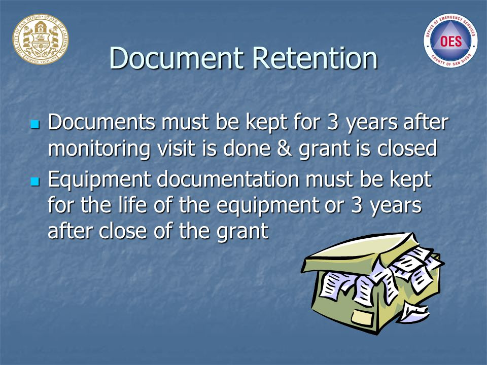 Document Retention Documents must be kept for 3 years after monitoring visit is done & grant is closed Documents must be kept for 3 years after monito