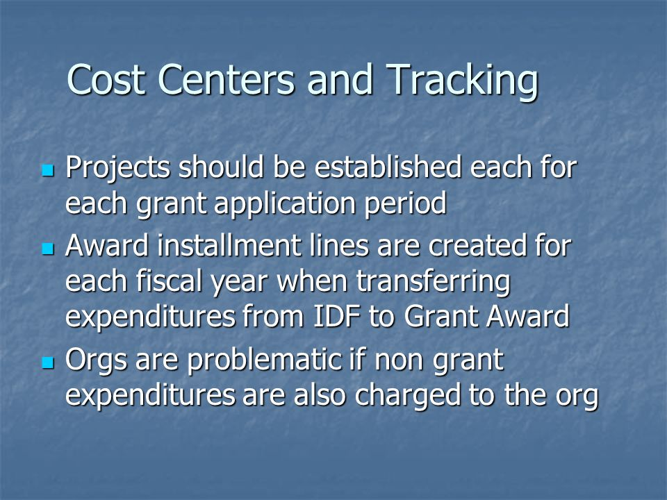 Cost Centers and Tracking Projects should be established each for each grant application period Projects should be established each for each grant app
