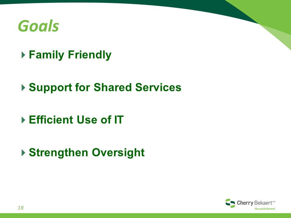 Goals  Family Friendly  Support for Shared Services  Efficient Use of IT  Strengthen Oversight 18