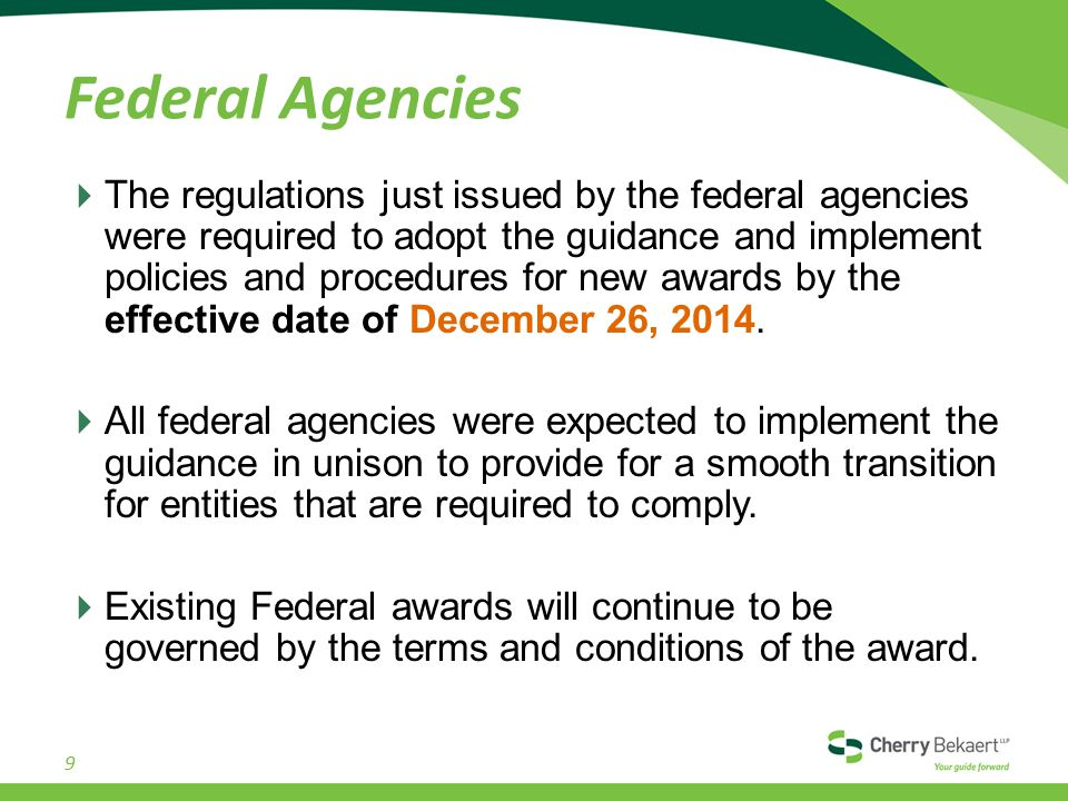 Federal Agencies  The regulations just issued by the federal agencies were required to adopt the guidance and implement policies and procedures for new awards by the effective date of December 26, 2014.