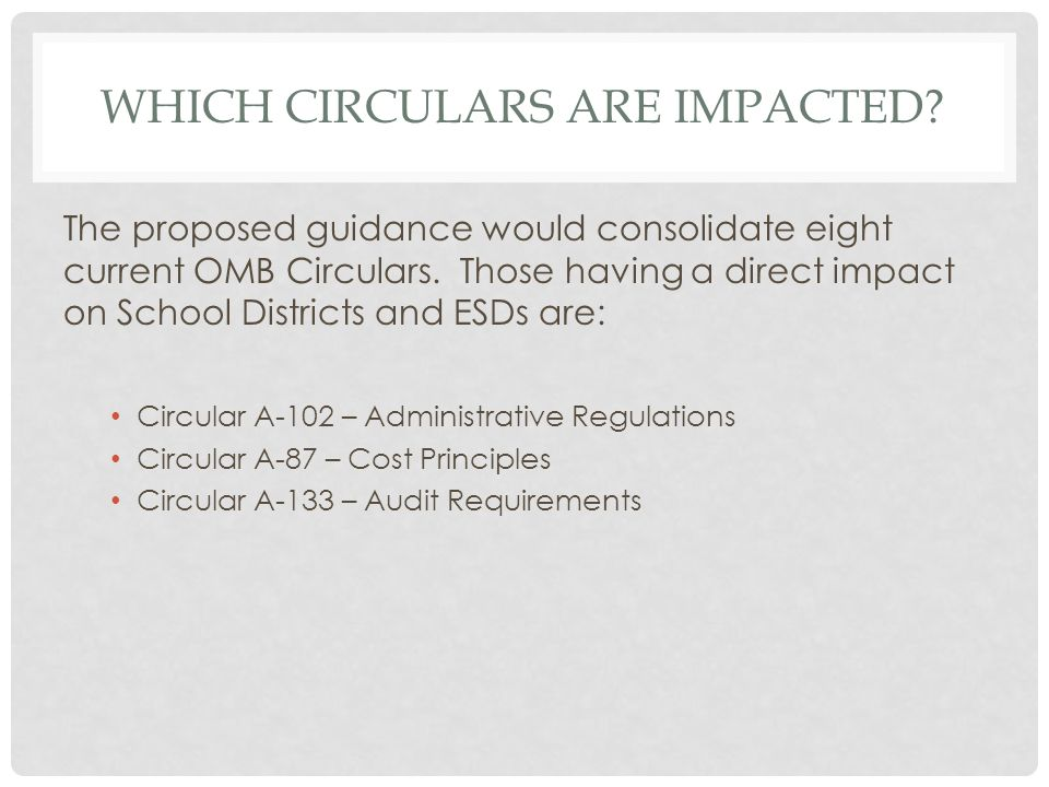 WHICH CIRCULARS ARE IMPACTED. The proposed guidance would consolidate eight current OMB Circulars.