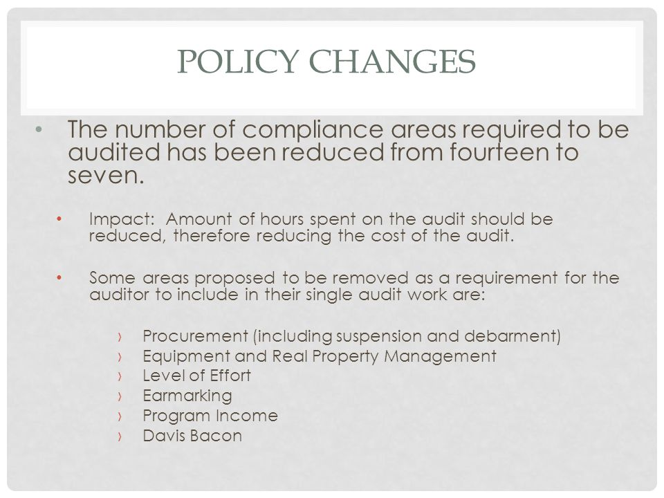 POLICY CHANGES The number of compliance areas required to be audited has been reduced from fourteen to seven.