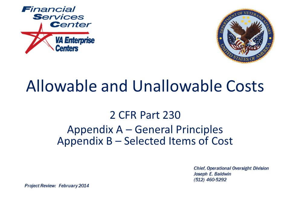 Allowable and Unallowable Costs 2 CFR Part 230 Appendix A – General Principles Appendix B – Selected Items of Cost Chief, Operational Oversight Division Joseph E.