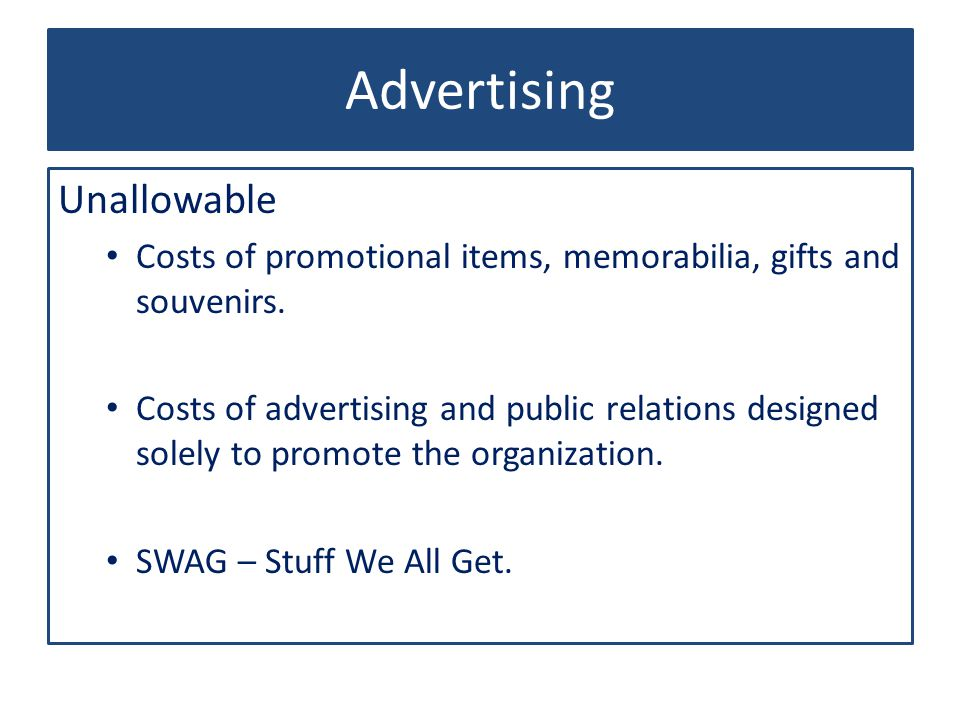Advertising Unallowable Costs of promotional items, memorabilia, gifts and souvenirs.