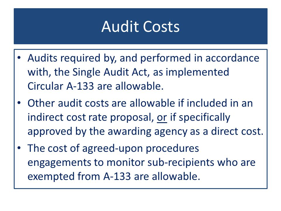 Audit Costs Audits required by, and performed in accordance with, the Single Audit Act, as implemented Circular A-133 are allowable.