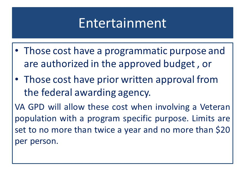 Those cost have a programmatic purpose and are authorized in the approved budget, or Those cost have prior written approval from the federal awarding agency.