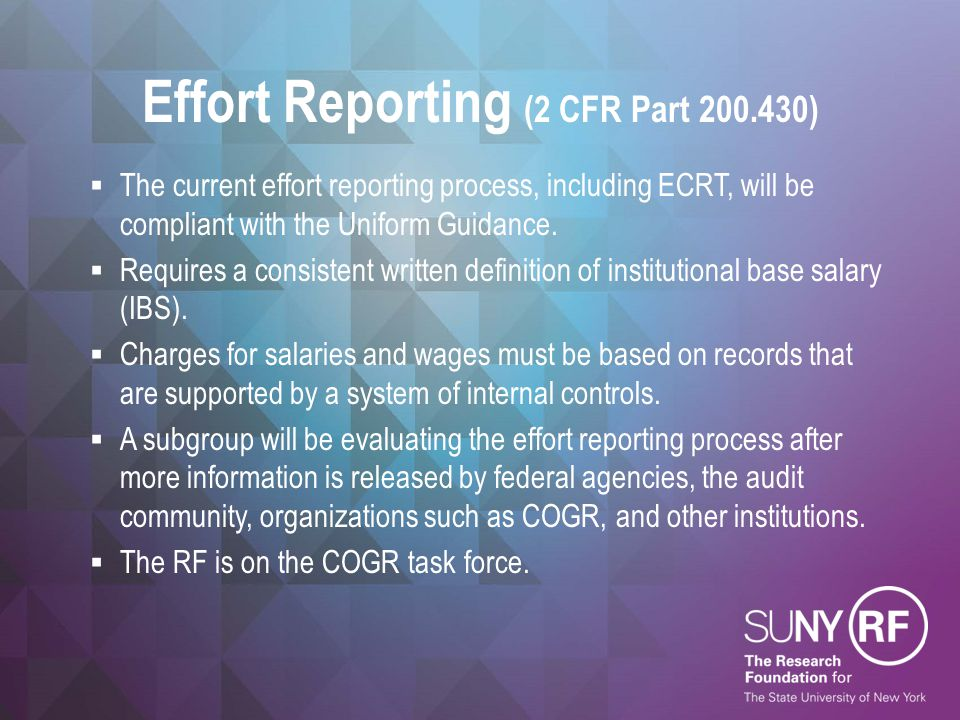  The current effort reporting process, including ECRT, will be compliant with the Uniform Guidance.  Requires a consistent written definition of ins