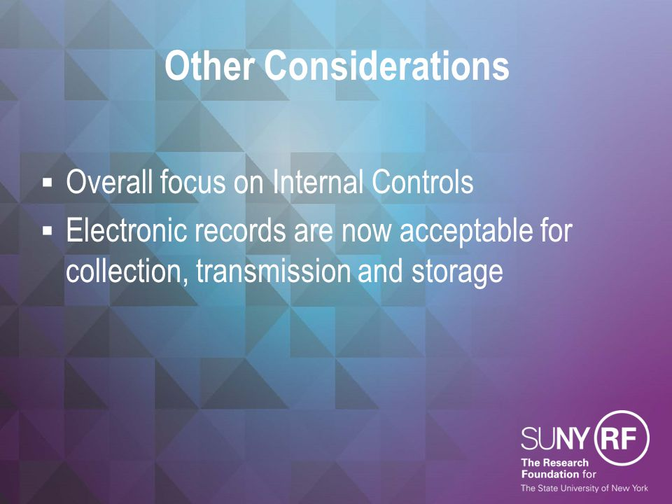 Other Considerations  Overall focus on Internal Controls  Electronic records are now acceptable for collection, transmission and storage