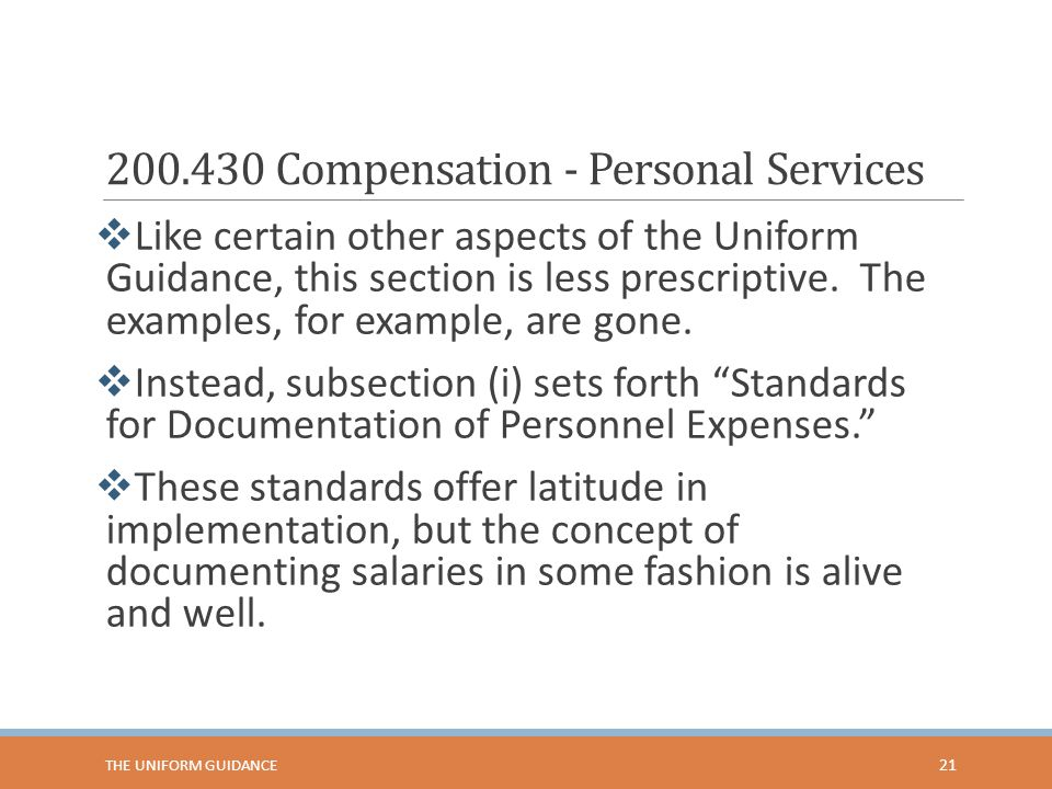 200.430 Compensation - Personal Services  Like certain other aspects of the Uniform Guidance, this section is less prescriptive. The examples, for ex