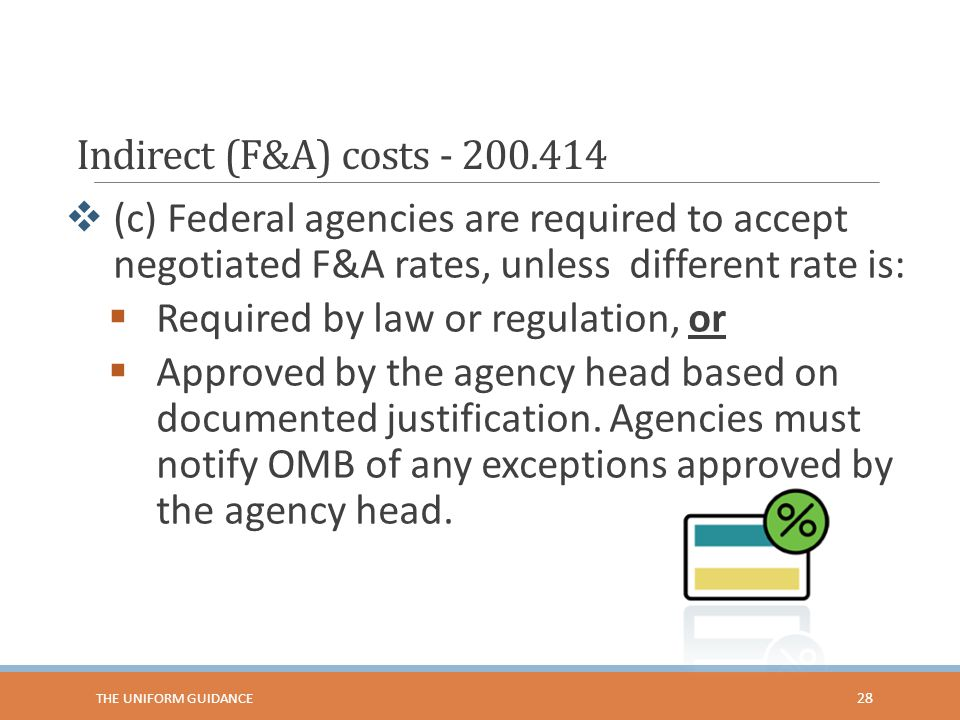 Indirect (F&A) costs - 200.414  (c) Federal agencies are required to accept negotiated F&A rates, unless different rate is:  Required by law or regu