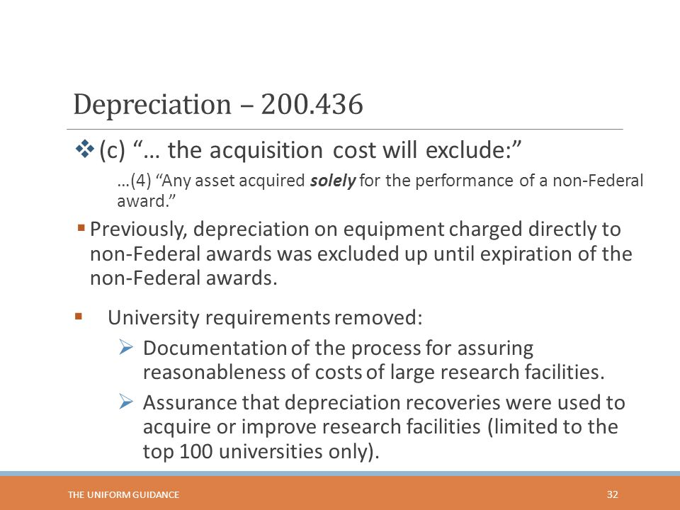 Depreciation – 200.436  (c) … the acquisition cost will exclude: …(4) Any asset acquired solely for the performance of a non-Federal award.  Previously, depreciation on equipment charged directly to non-Federal awards was excluded up until expiration of the non-Federal awards.
