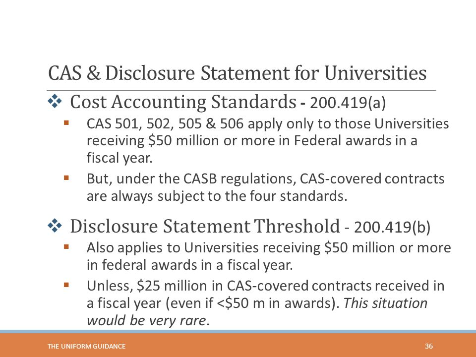 CAS & Disclosure Statement for Universities  Cost Accounting Standards - 200.419(a)  CAS 501, 502, 505 & 506 apply only to those Universities receiv