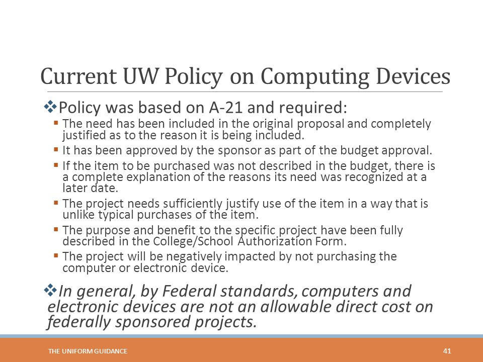 Current UW Policy on Computing Devices  Policy was based on A-21 and required:  The need has been included in the original proposal and completely justified as to the reason it is being included.