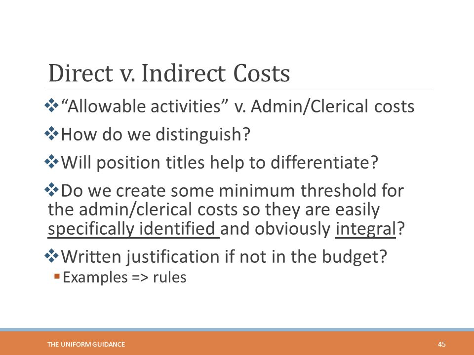 """Direct v. Indirect Costs  """"Allowable activities"""" v. Admin/Clerical costs  How do we distinguish?  Will position titles help to differentiate?  Do"""