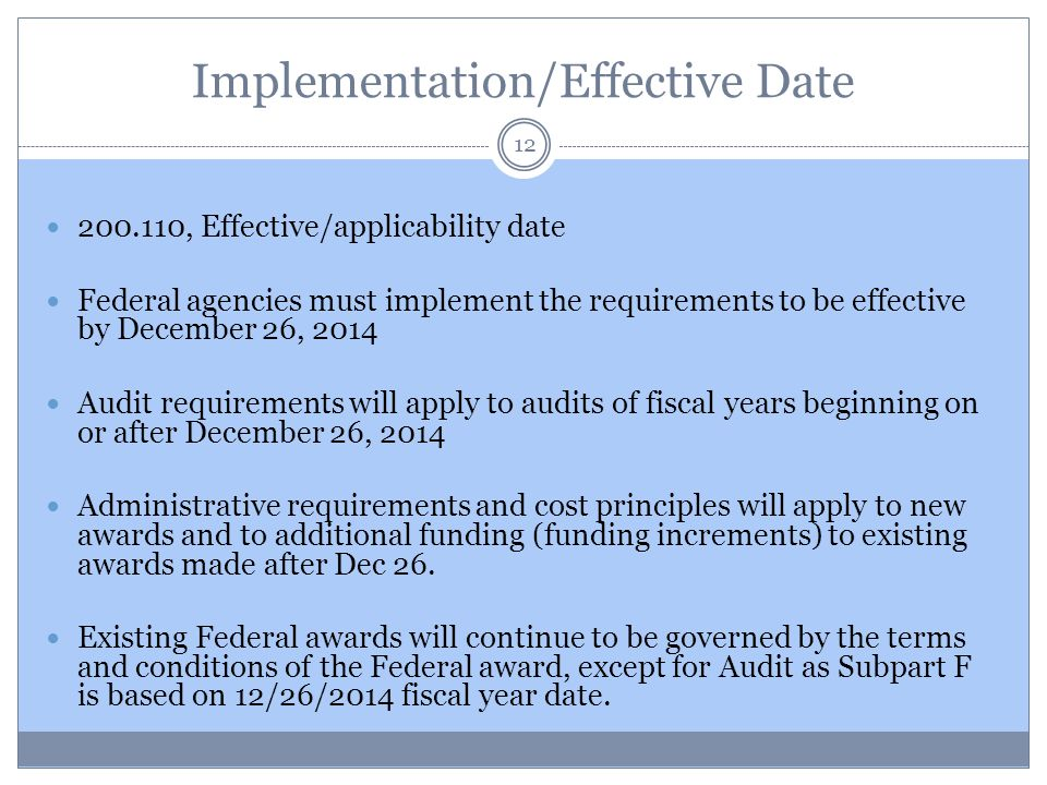 Implementation/Effective Date 200.110, Effective/applicability date Federal agencies must implement the requirements to be effective by December 26, 2