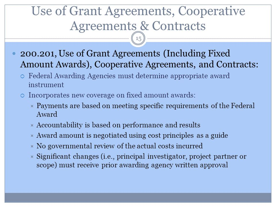 Use of Grant Agreements, Cooperative Agreements & Contracts 15 200.201, Use of Grant Agreements (Including Fixed Amount Awards), Cooperative Agreement