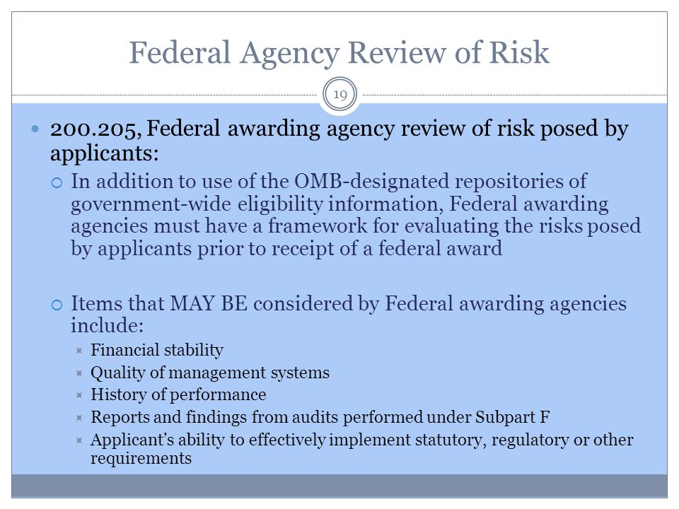 Federal Agency Review of Risk 19 200.205, Federal awarding agency review of risk posed by applicants:  In addition to use of the OMB-designated repos