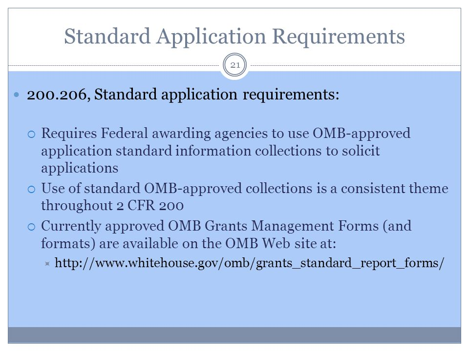 Standard Application Requirements 21 200.206, Standard application requirements:  Requires Federal awarding agencies to use OMB-approved application