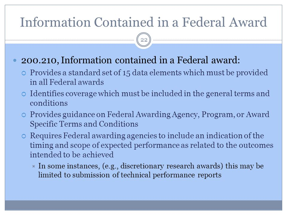 Information Contained in a Federal Award 22 200.210, Information contained in a Federal award:  Provides a standard set of 15 data elements which mus