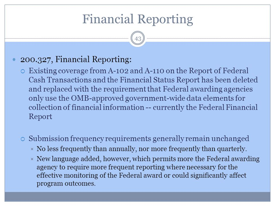 Financial Reporting 43 200.327, Financial Reporting:  Existing coverage from A-102 and A-110 on the Report of Federal Cash Transactions and the Finan