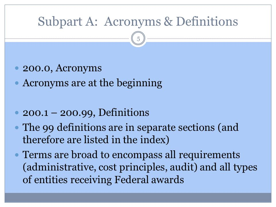 Subpart A: Acronyms & Definitions 200.0, Acronyms Acronyms are at the beginning 200.1 – 200.99, Definitions The 99 definitions are in separate section