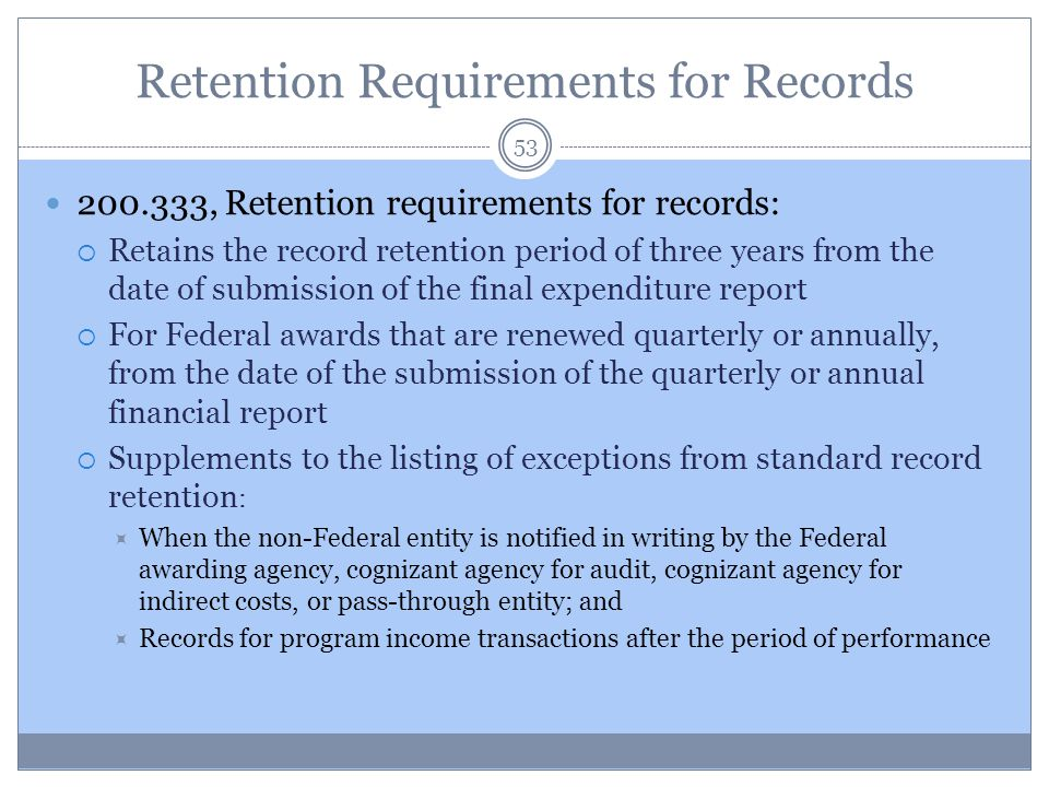 Retention Requirements for Records 53 200.333, Retention requirements for records:  Retains the record retention period of three years from the date