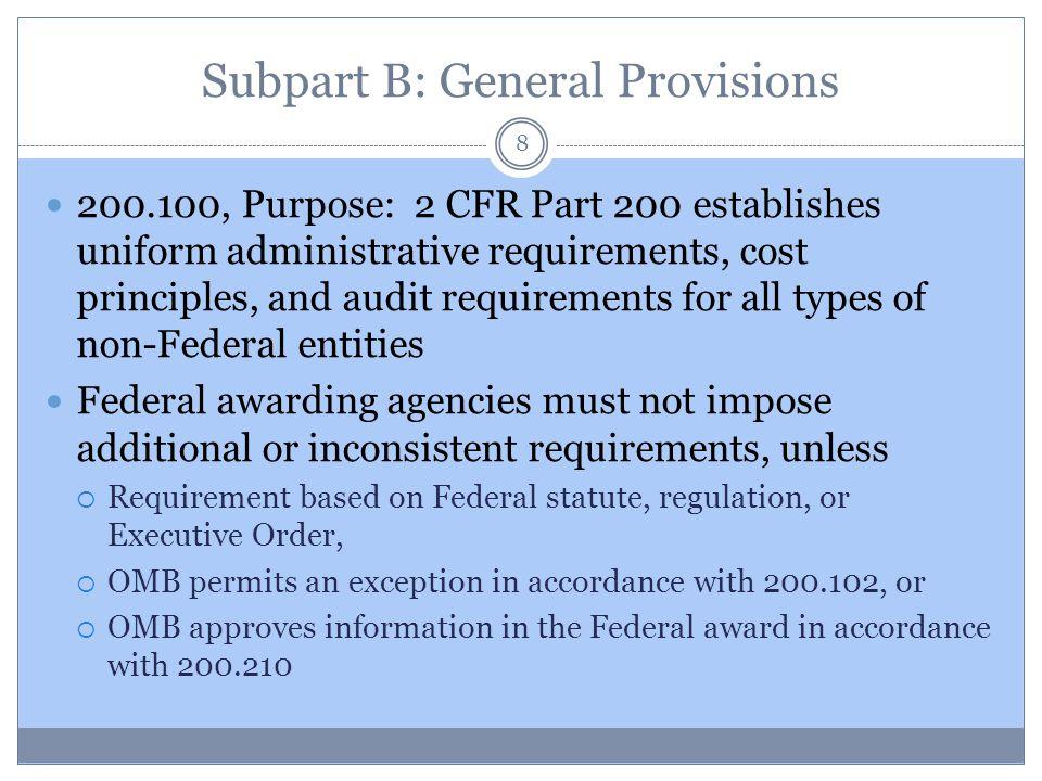 Subpart B: General Provisions 200.100, Purpose: 2 CFR Part 200 establishes uniform administrative requirements, cost principles, and audit requirement