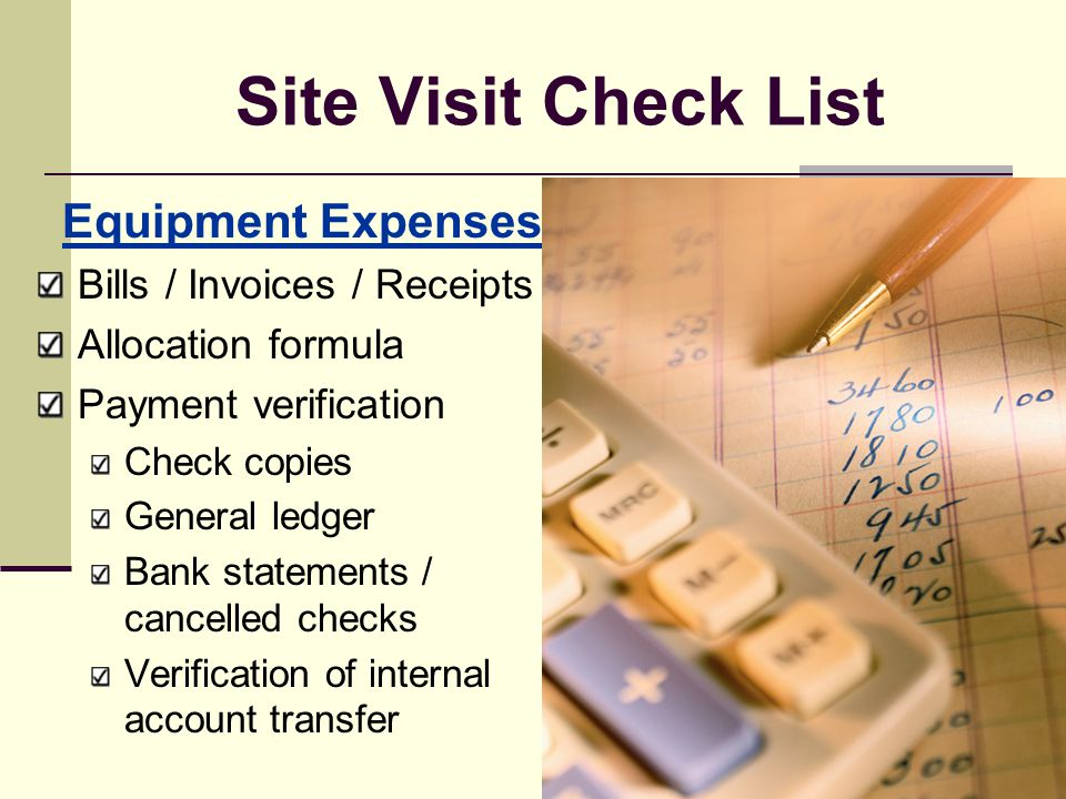Site Visit Check List Operating Expenses Bills / Invoices / Receipts Allocation formula Payment verification Check copies General ledger Bank statemen