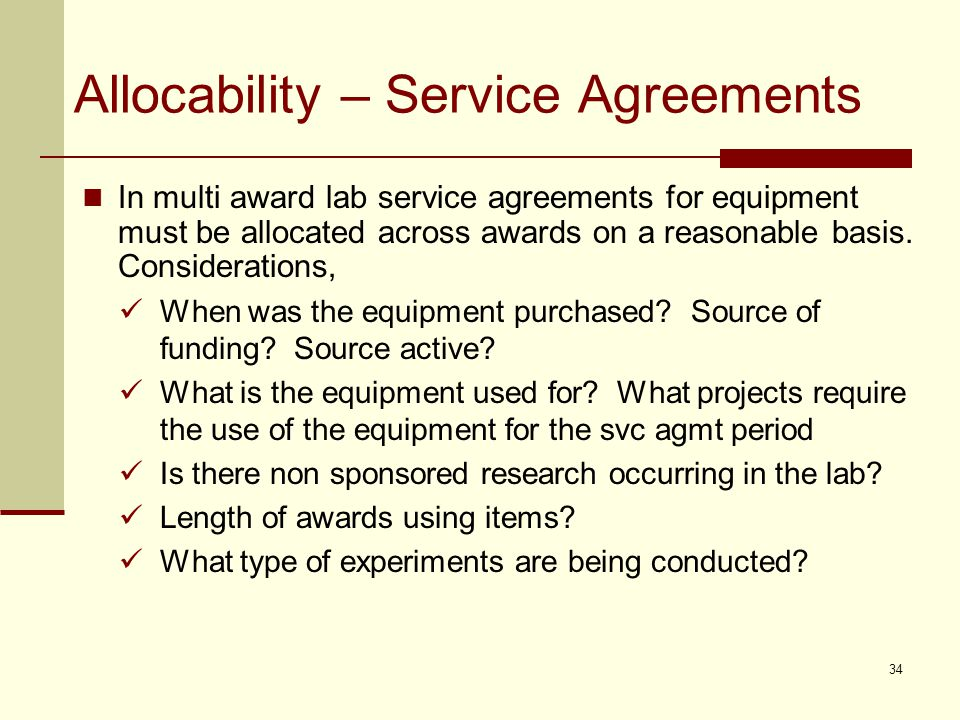 Allocability – Service Agreements In multi award lab service agreements for equipment must be allocated across awards on a reasonable basis.