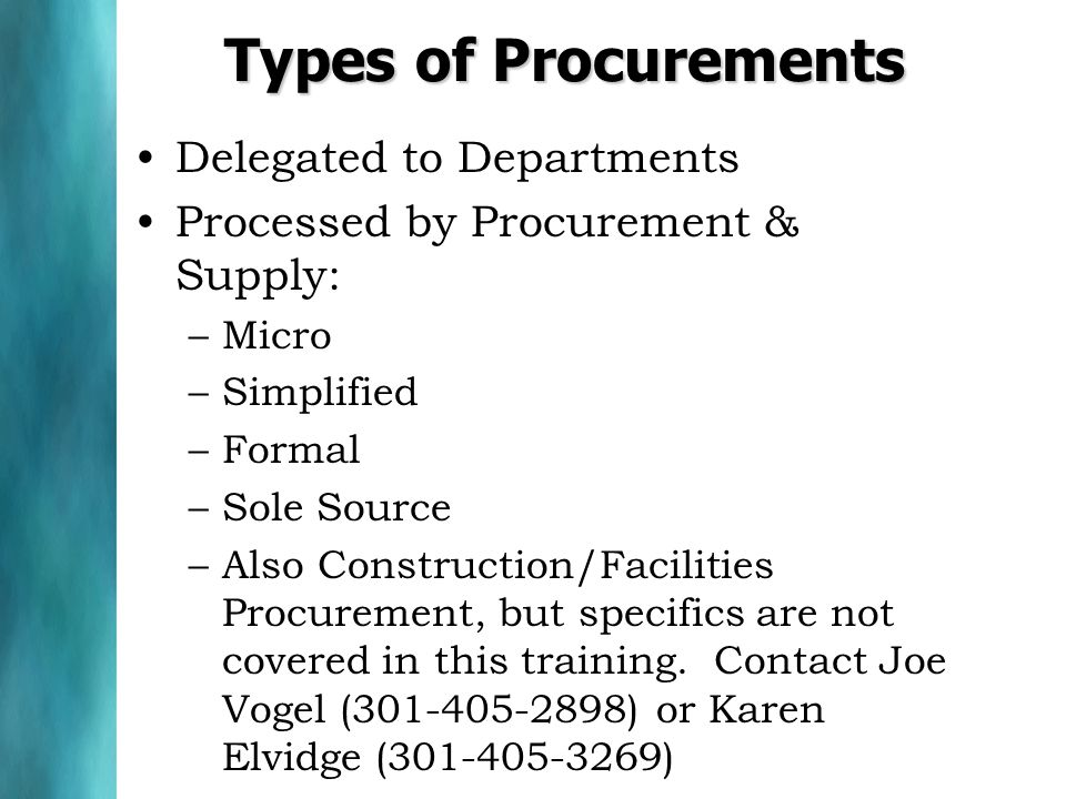 Types of Procurements Delegated to Departments Processed by Procurement & Supply: –Micro –Simplified –Formal –Sole Source –Also Construction/Facilities Procurement, but specifics are not covered in this training.