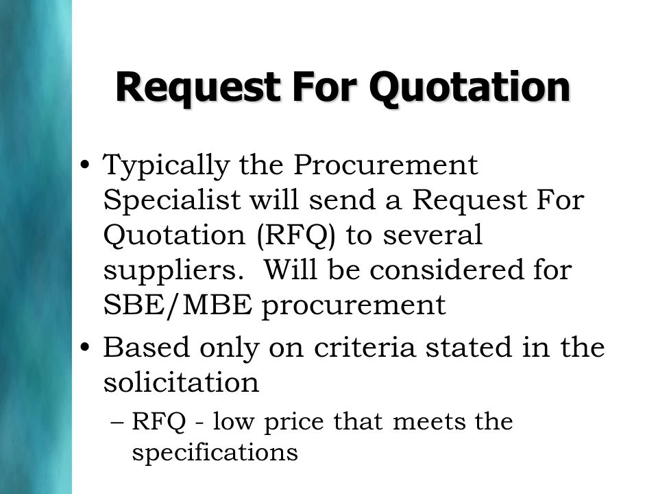 Request For Quotation Typically the Procurement Specialist will send a Request For Quotation (RFQ) to several suppliers.