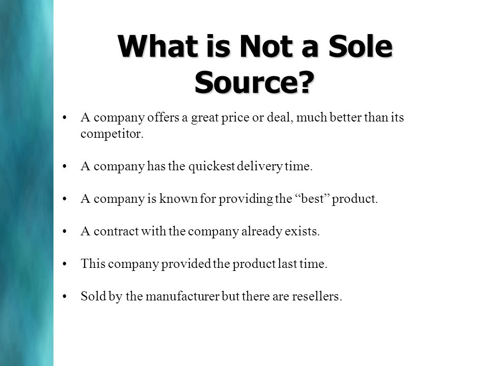 What is Not a Sole Source. A company offers a great price or deal, much better than its competitor.