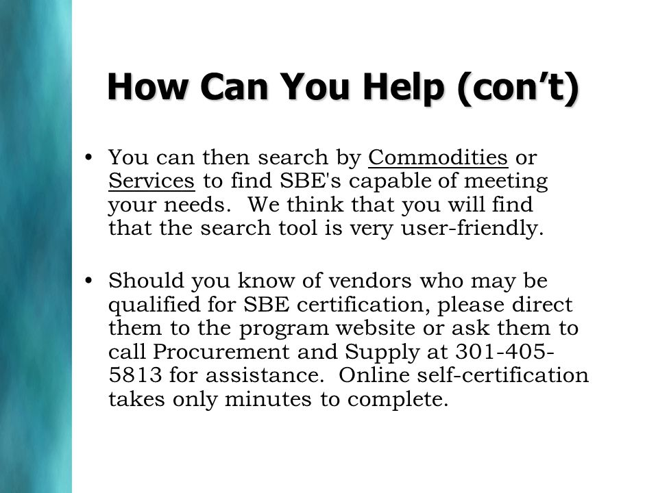 How Can You Help (con't) You can then search by Commodities or Services to find SBE s capable of meeting your needs.