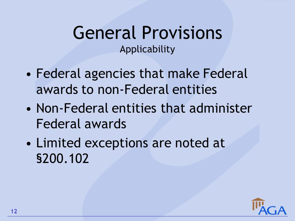 General Provisions Applicability Federal agencies that make Federal awards to non-Federal entities Non-Federal entities that administer Federal awards