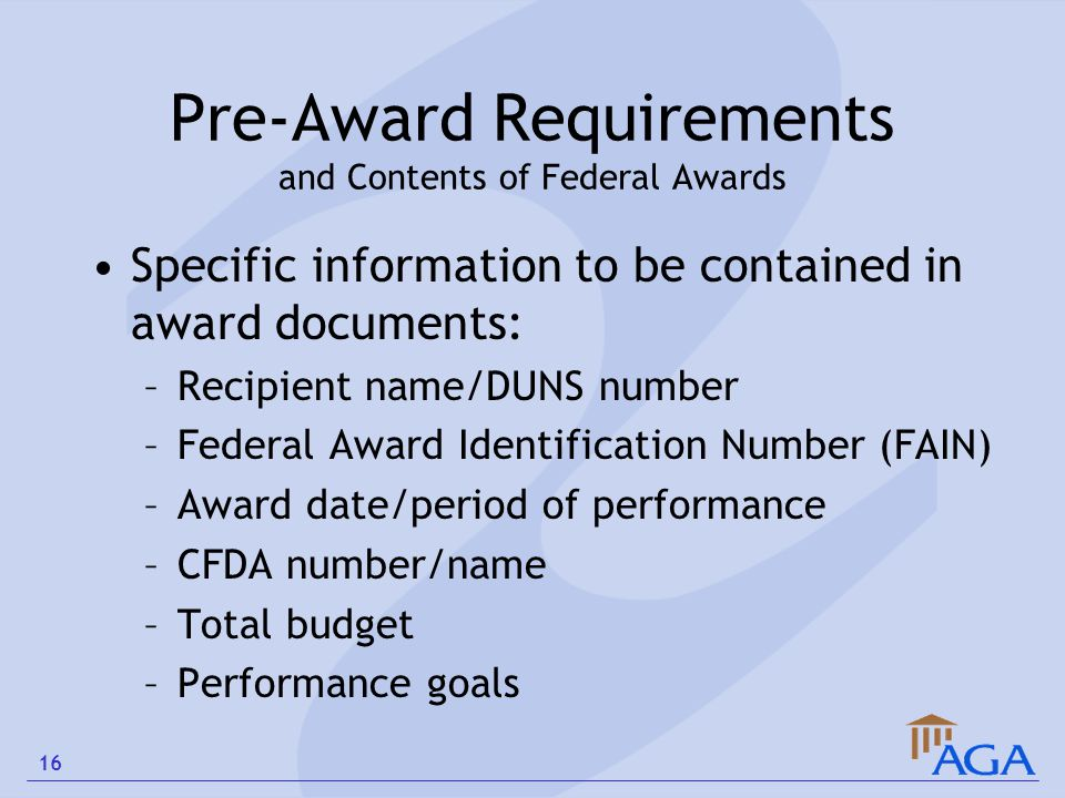 Pre-Award Requirements and Contents of Federal Awards Specific information to be contained in award documents: –Recipient name/DUNS number –Federal Aw