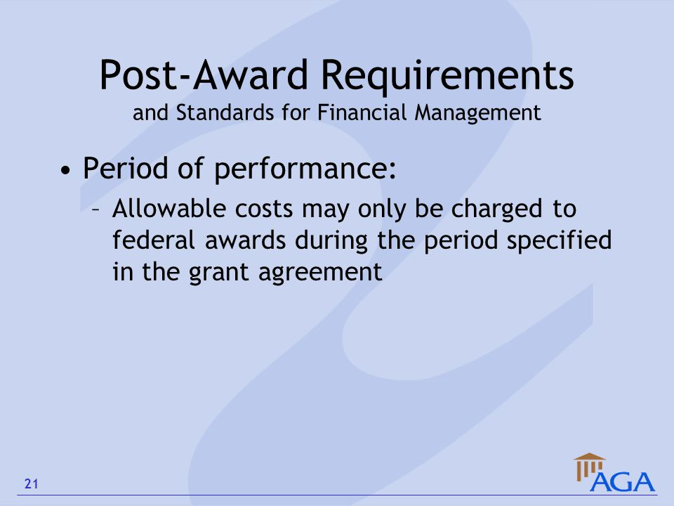 Post-Award Requirements and Standards for Financial Management Period of performance: –Allowable costs may only be charged to federal awards during th