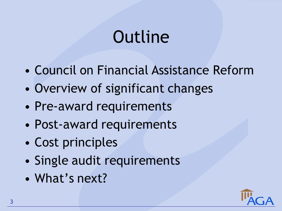 Outline Council on Financial Assistance Reform Overview of significant changes Pre-award requirements Post-award requirements Cost principles Single a