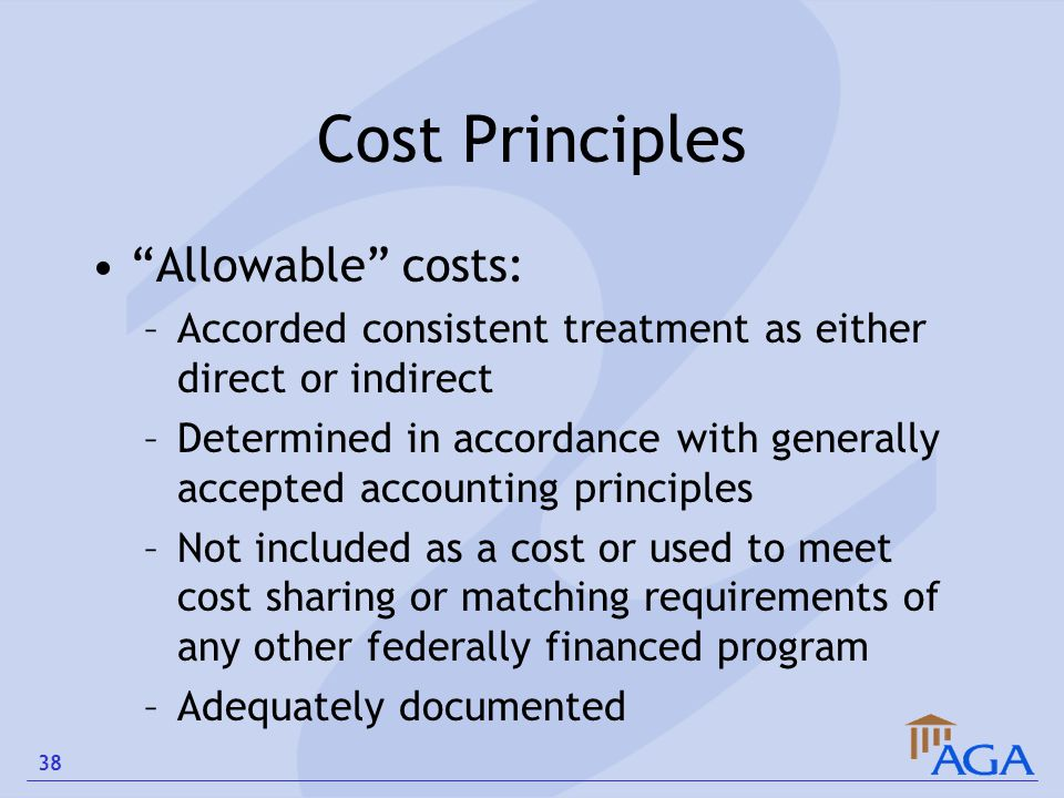 "Cost Principles ""Allowable"" costs: –Accorded consistent treatment as either direct or indirect –Determined in accordance with generally accepted accou"