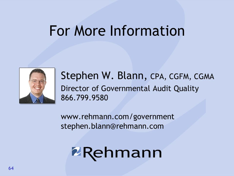 For More Information Stephen W. Blann, CPA, CGFM, CGMA Director of Governmental Audit Quality 866.799.9580 www.rehmann.com/government stephen.blann@re