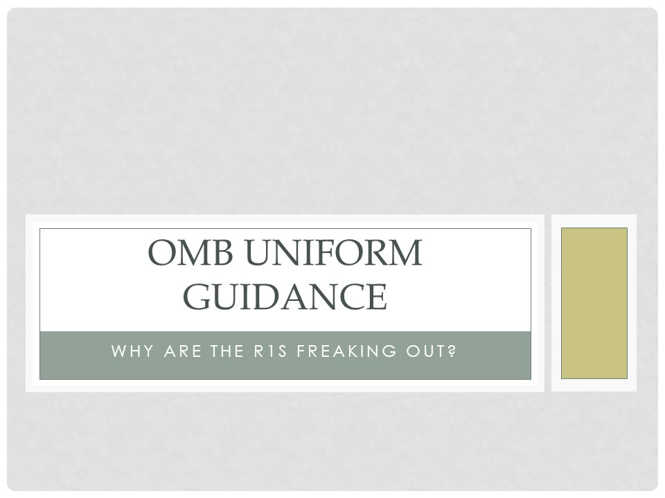 WHY ARE THE R1S FREAKING OUT? OMB UNIFORM GUIDANCE