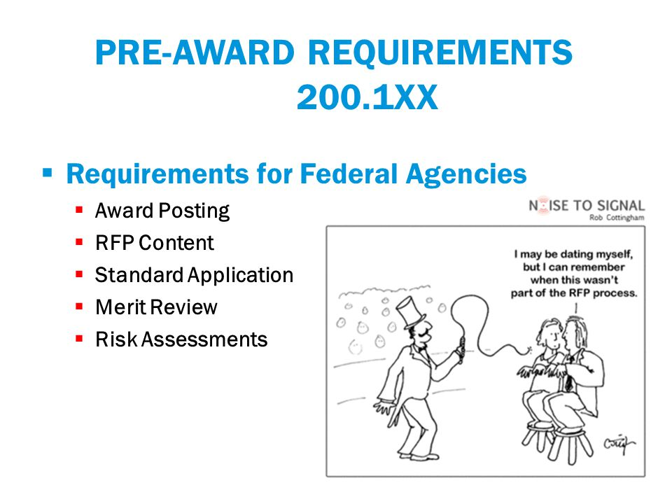 PRE-AWARD REQUIREMENTS 200.1XX  Requirements for Federal Agencies  Award Posting  RFP Content  Standard Application  Merit Review  Risk Assessments
